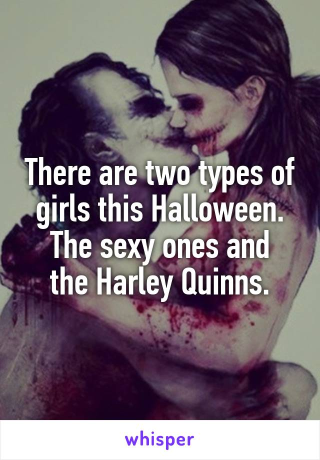 There are two types of girls this Halloween. The sexy ones and the Harley Quinns.