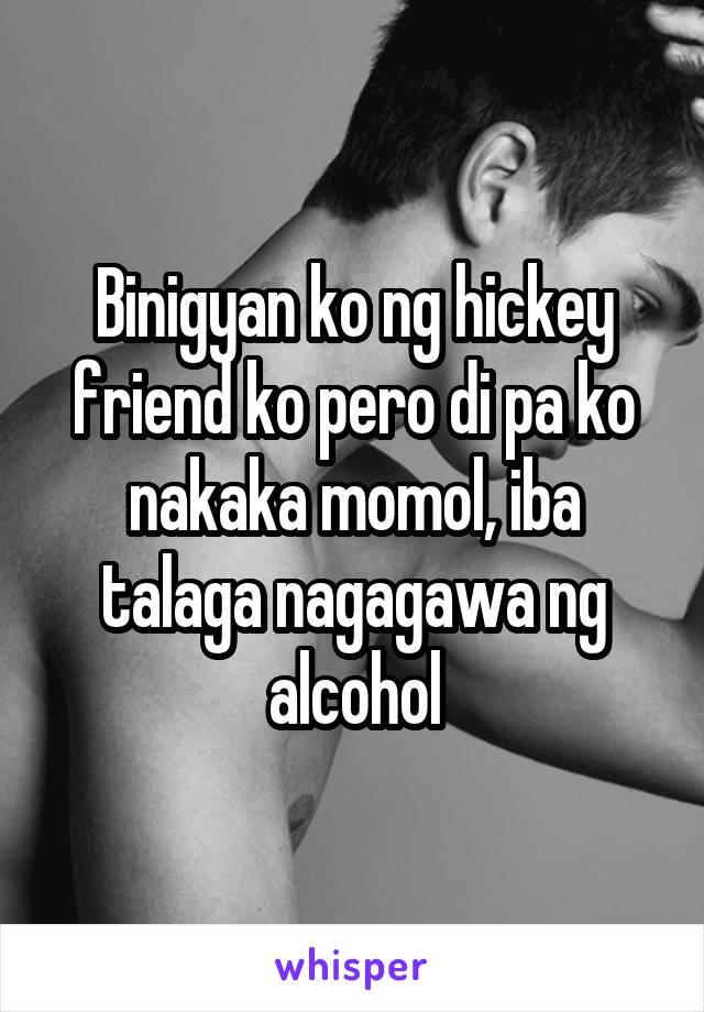 Binigyan ko ng hickey friend ko pero di pa ko nakaka momol, iba talaga nagagawa ng alcohol