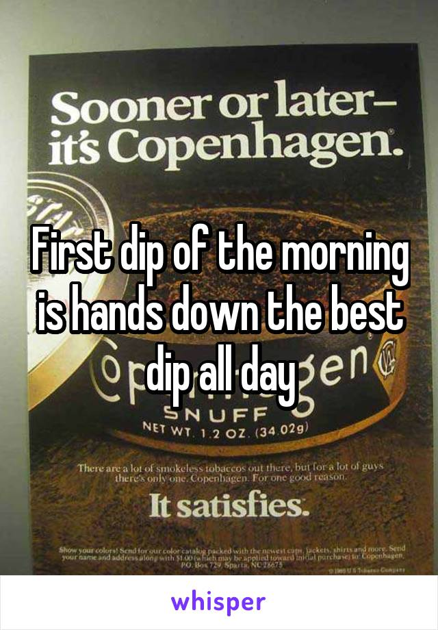 First dip of the morning is hands down the best dip all day