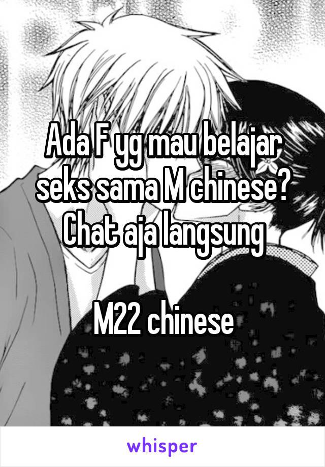 Ada F yg mau belajar seks sama M chinese? Chat aja langsung  M22 chinese