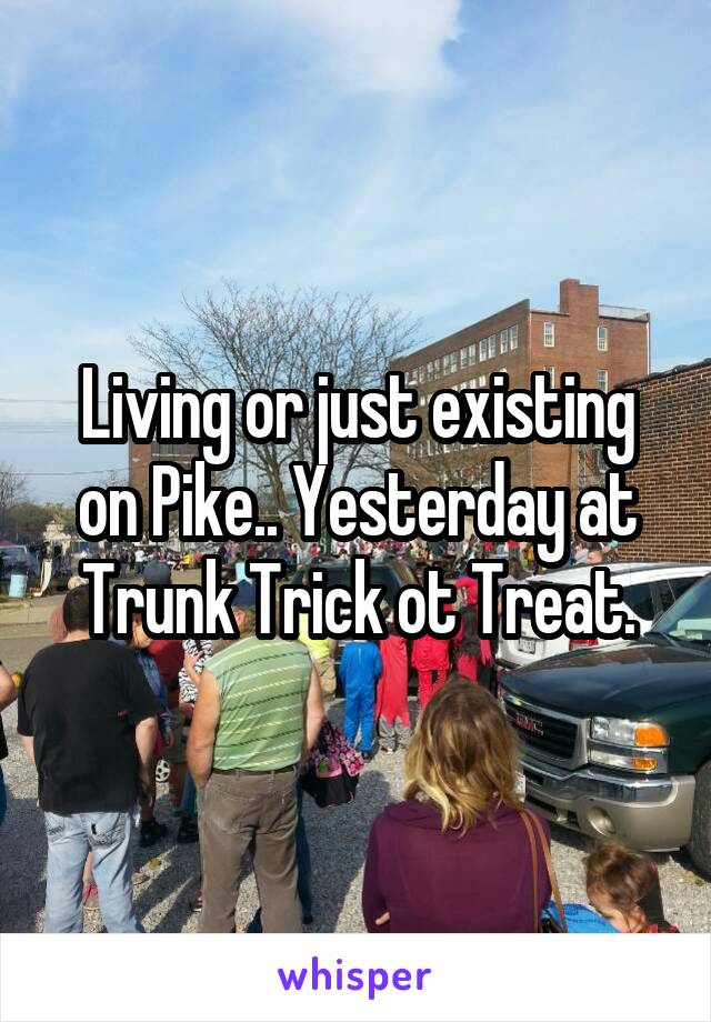 Living or just existing on Pike.. Yesterday at Trunk Trick ot Treat.