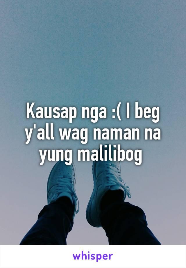 Kausap nga :( I beg y'all wag naman na yung malilibog