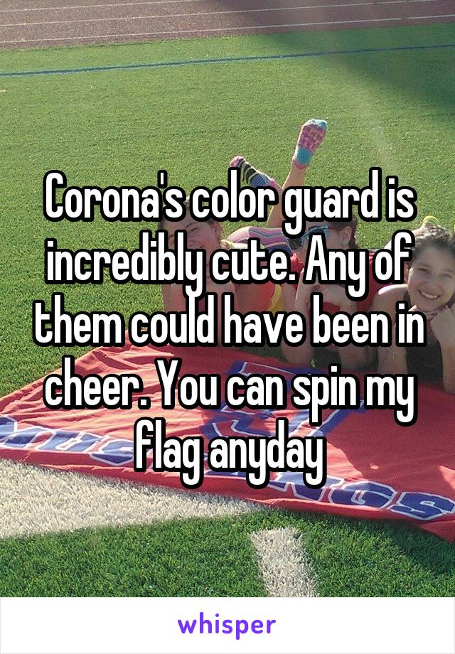 Corona's color guard is incredibly cute. Any of them could have been in cheer. You can spin my flag anyday