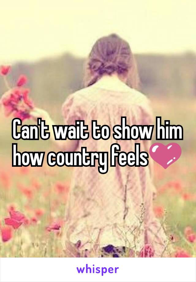 Can't wait to show him how country feels💜