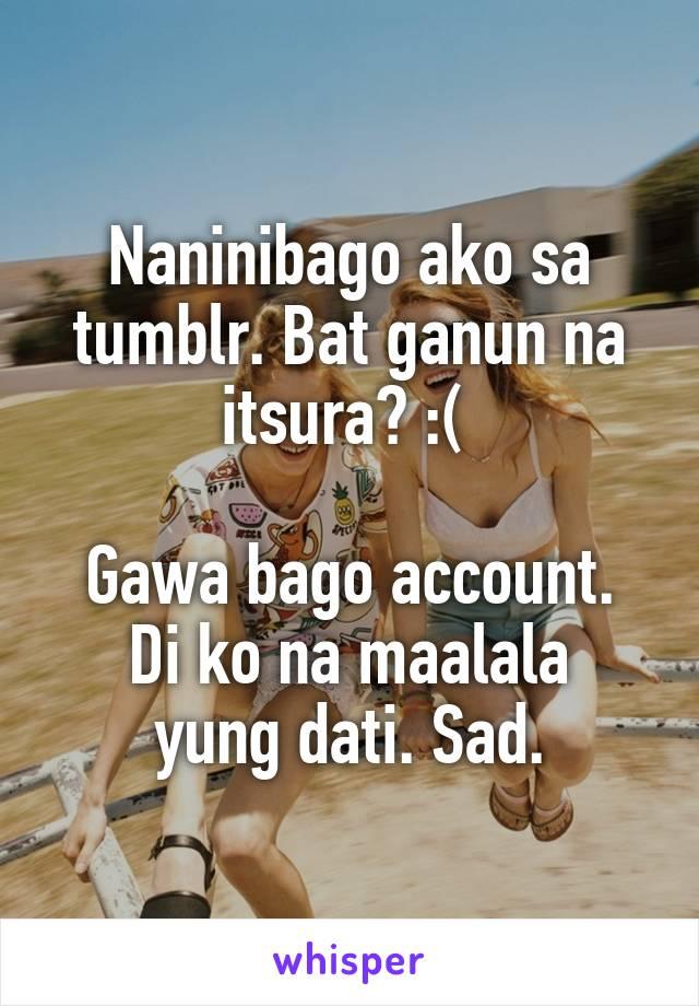 Naninibago ako sa tumblr. Bat ganun na itsura? :(   Gawa bago account. Di ko na maalala yung dati. Sad.