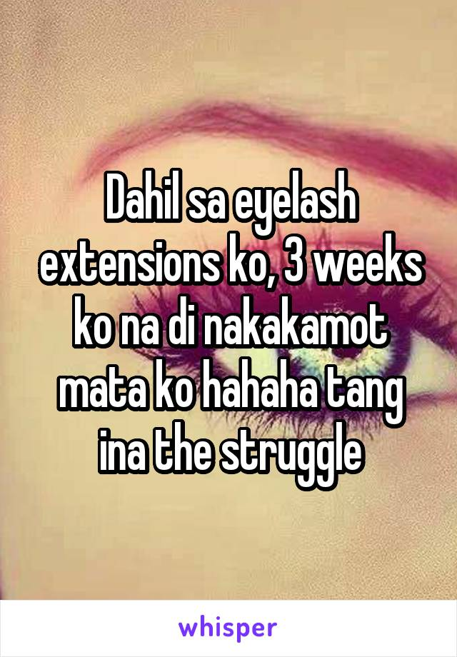 Dahil sa eyelash extensions ko, 3 weeks ko na di nakakamot mata ko hahaha tang ina the struggle