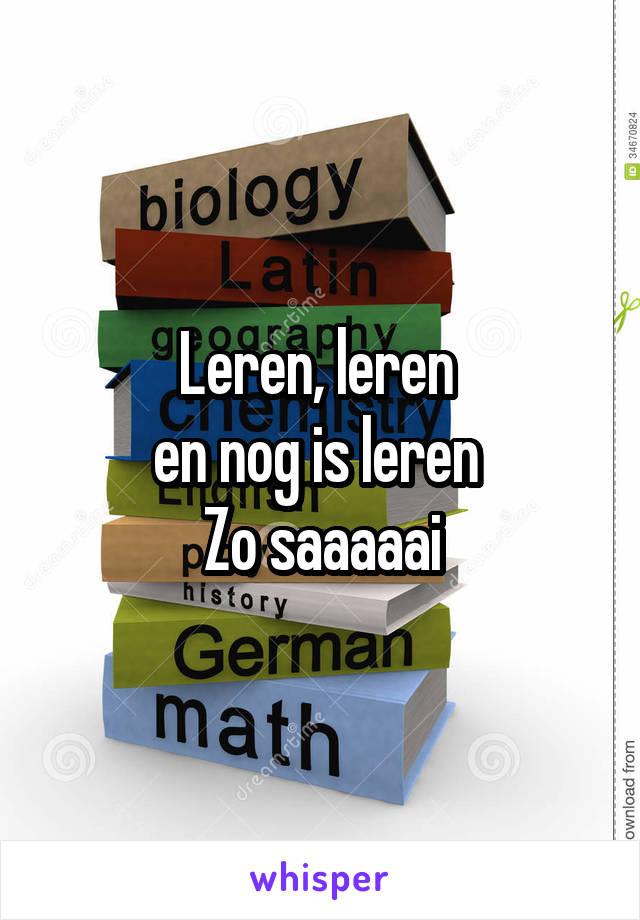 Leren, leren  en nog is leren  Zo saaaaai