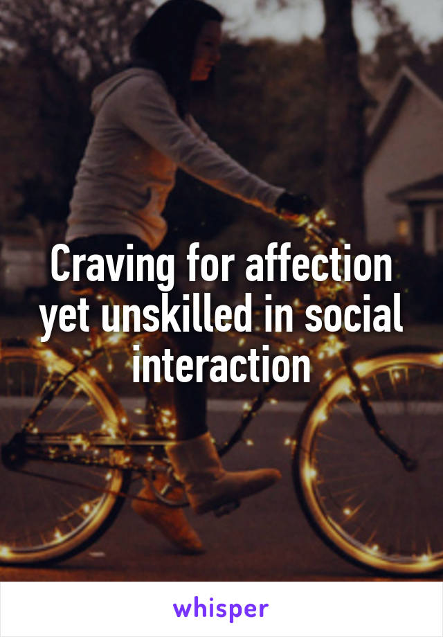 Craving for affection yet unskilled in social interaction