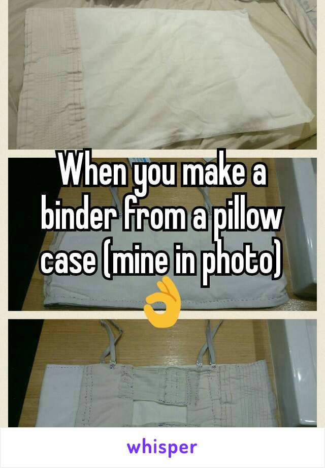 When you make a binder from a pillow case (mine in photo) 👌