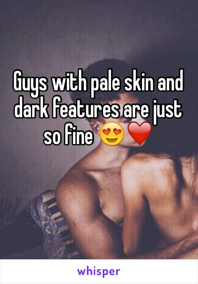 Guys with pale skin and dark features are just so fine 😍❤️