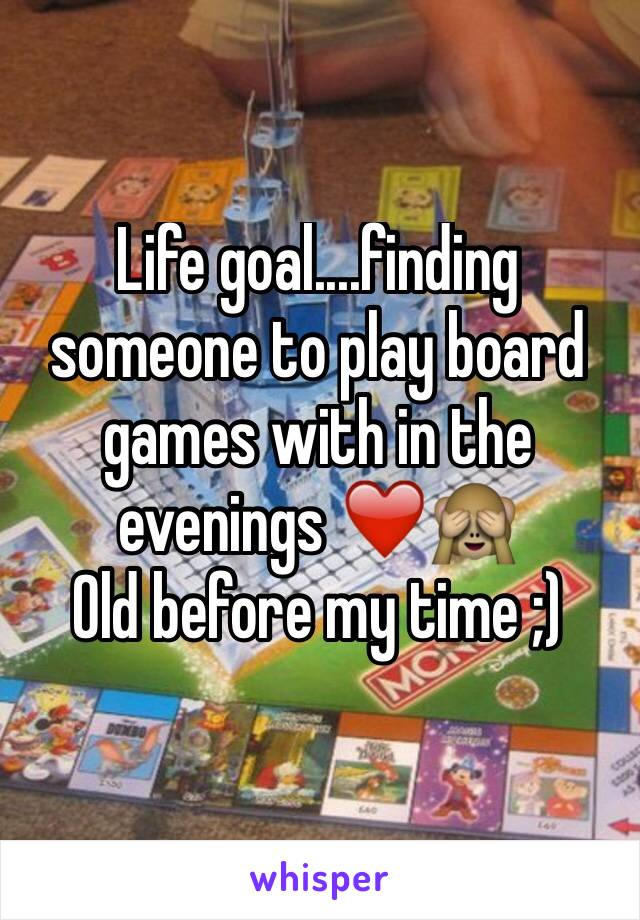 Life goal....finding someone to play board games with in the evenings ❤️🙈 Old before my time ;)