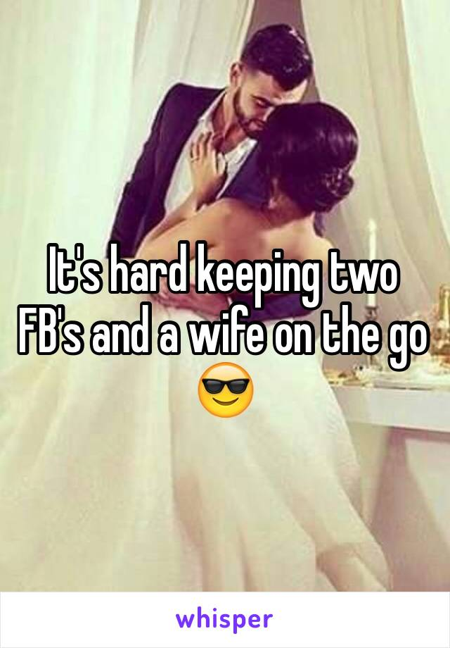 It's hard keeping two FB's and a wife on the go 😎
