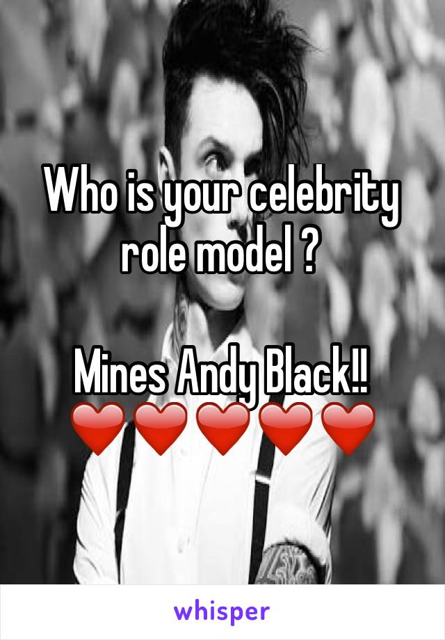 Who is your celebrity role model ?  Mines Andy Black!! ❤️❤️❤️❤️❤️