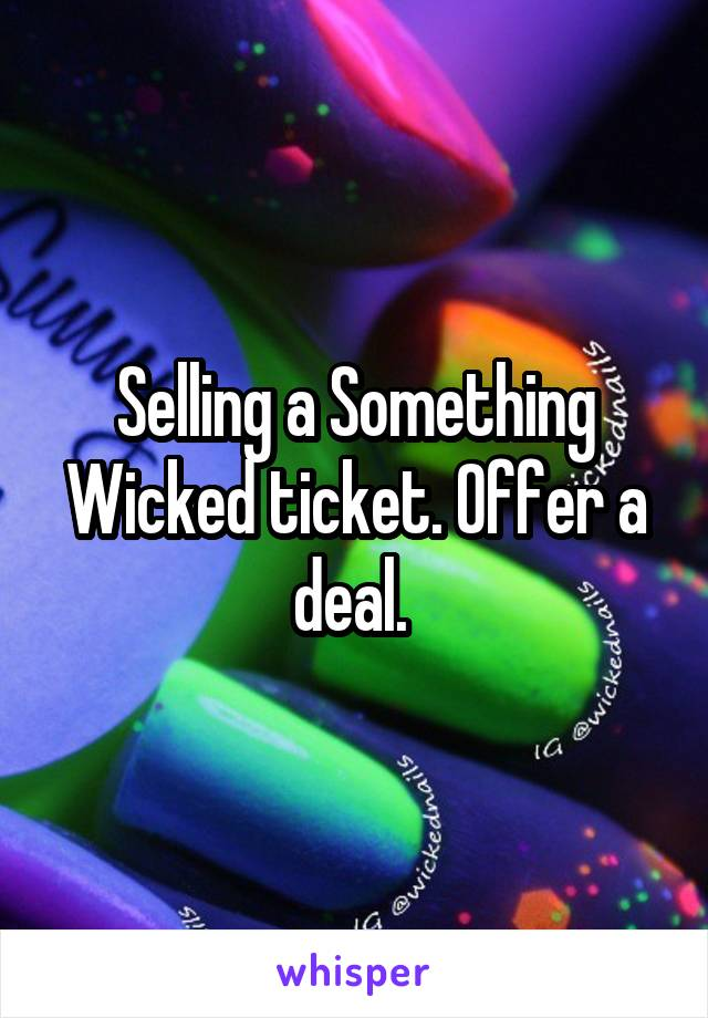 Selling a Something Wicked ticket. Offer a deal.
