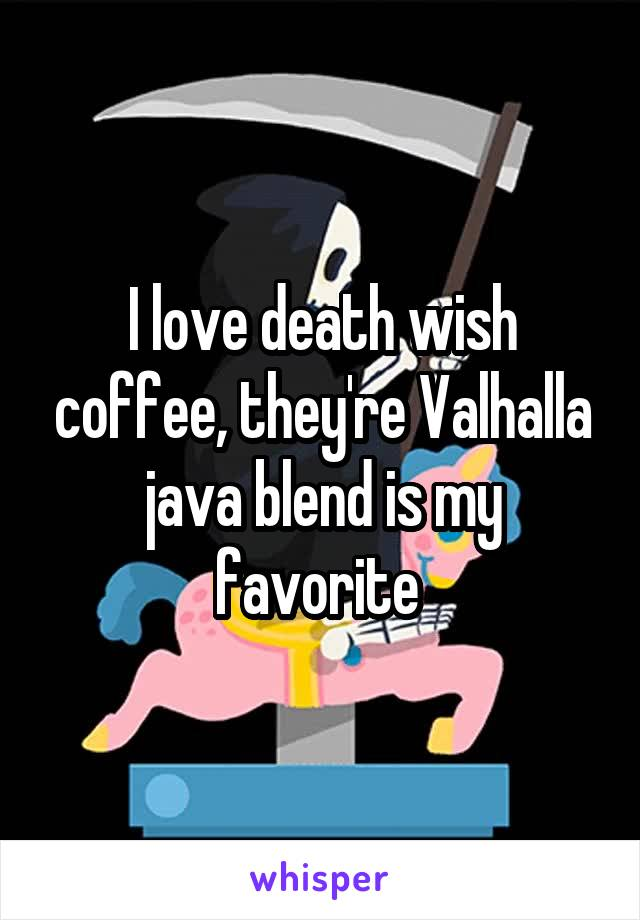 I love death wish coffee, they're Valhalla java blend is my favorite