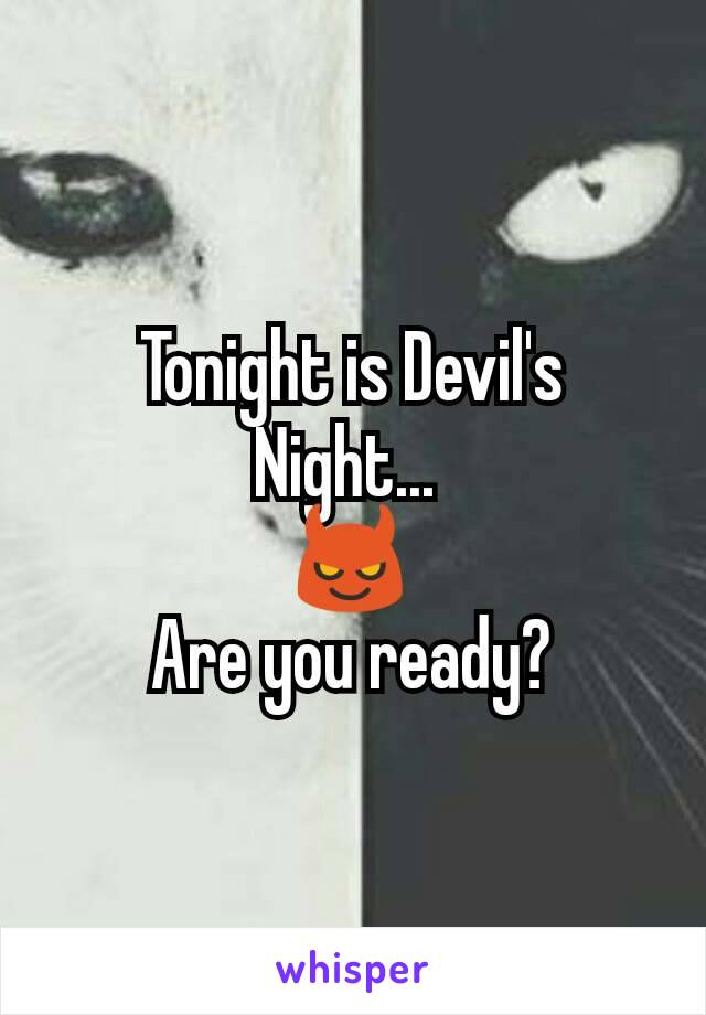 Tonight is Devil's Night...  😈 Are you ready?