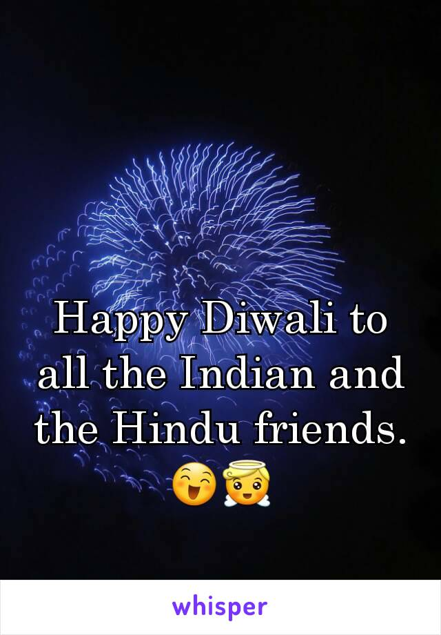 Happy Diwali to all the Indian and the Hindu friends. 😄😇