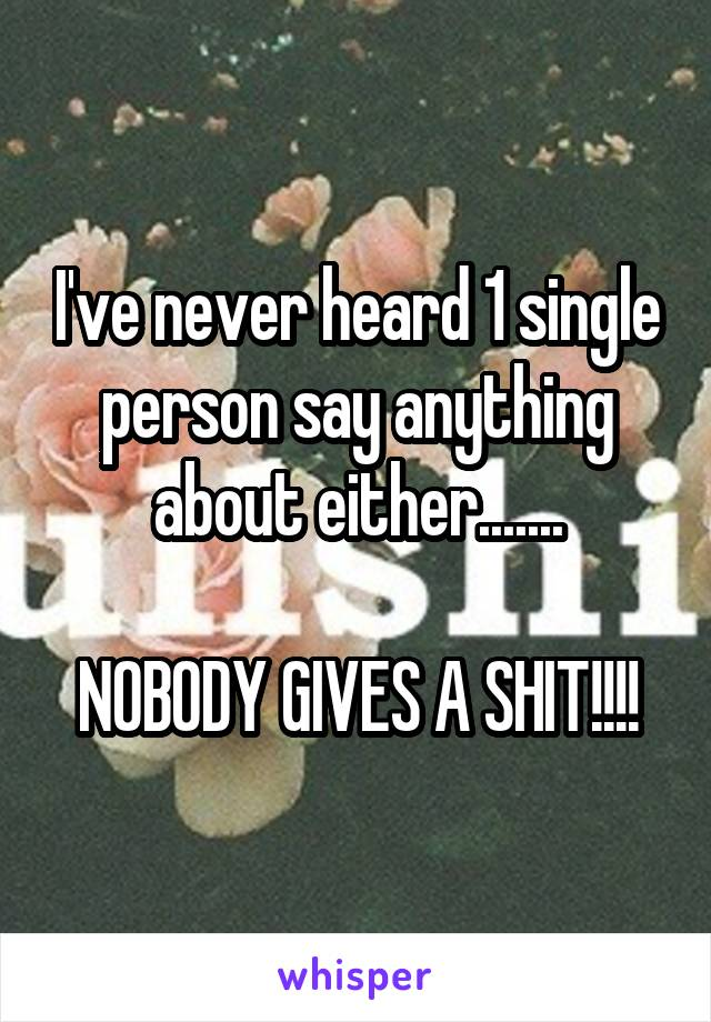 I've never heard 1 single person say anything about either.......  NOBODY GIVES A SHIT!!!!