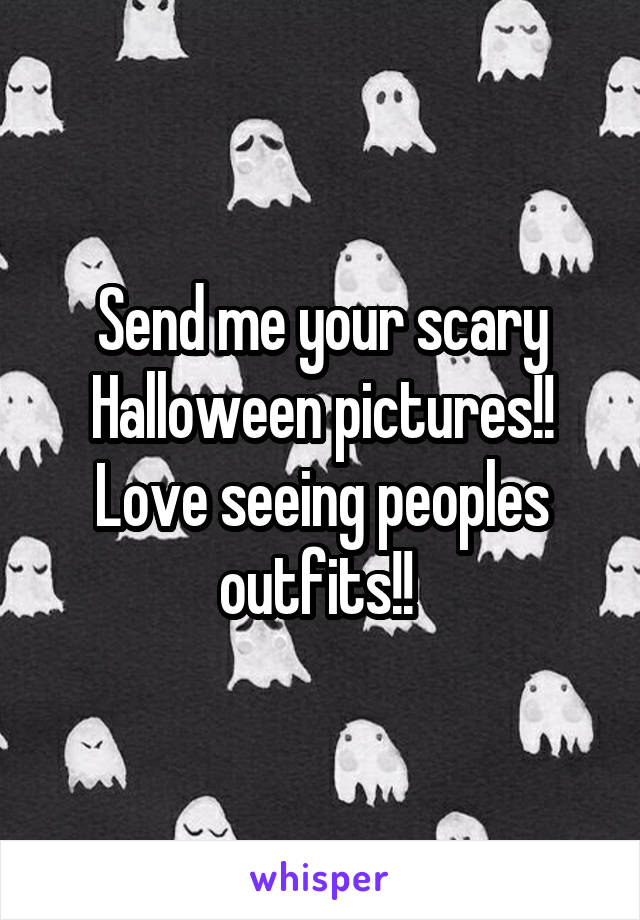 Send me your scary Halloween pictures!! Love seeing peoples outfits!!
