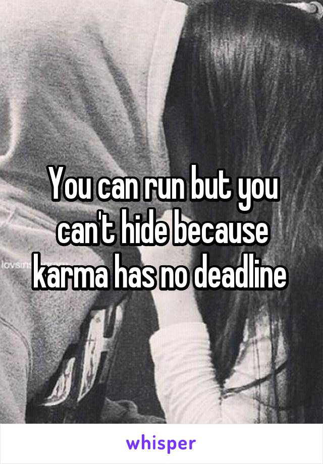 You can run but you can't hide because karma has no deadline