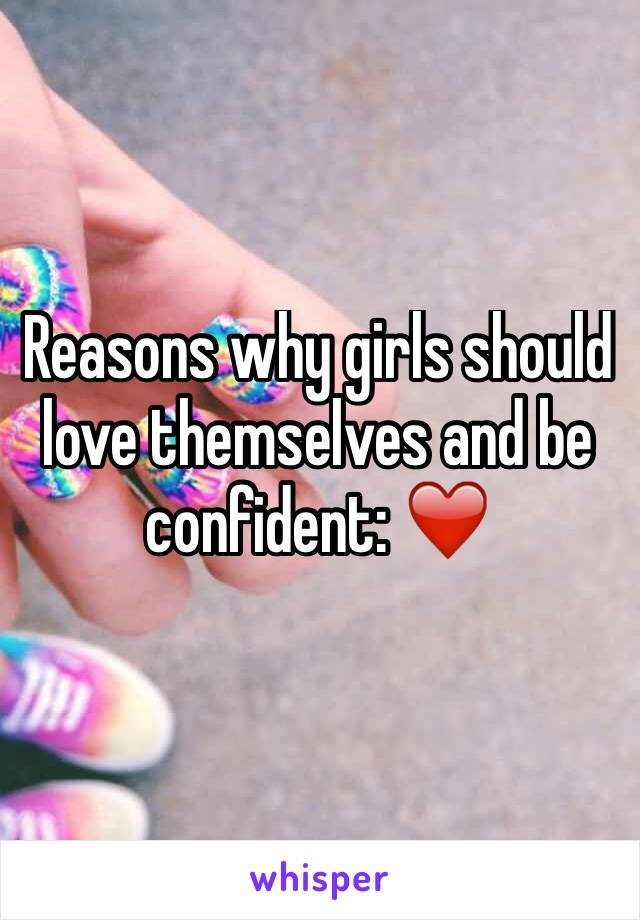 Reasons why girls should love themselves and be confident: ❤️