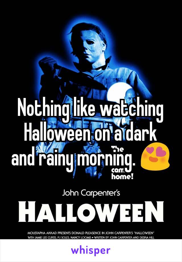 Nothing like watching Halloween on a dark and rainy morning. 😍
