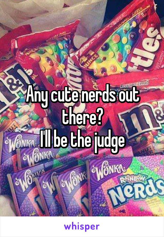Any cute nerds out there? I'll be the judge