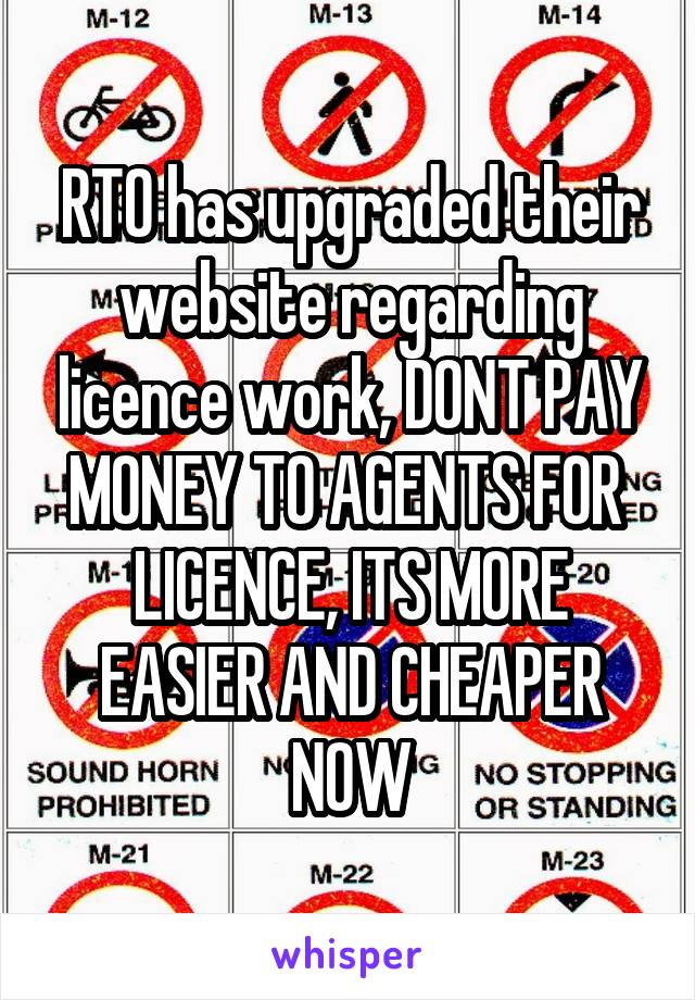 RTO has upgraded their website regarding licence work, DONT PAY MONEY TO AGENTS FOR  LICENCE, ITS MORE EASIER AND CHEAPER NOW