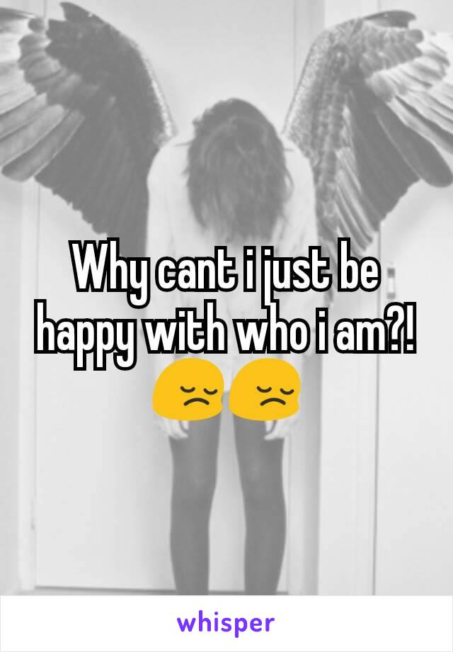 Why cant i just be happy with who i am?! 😔😔
