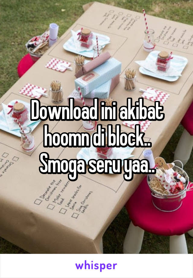 Download ini akibat hoomn di block.. Smoga seru yaa..