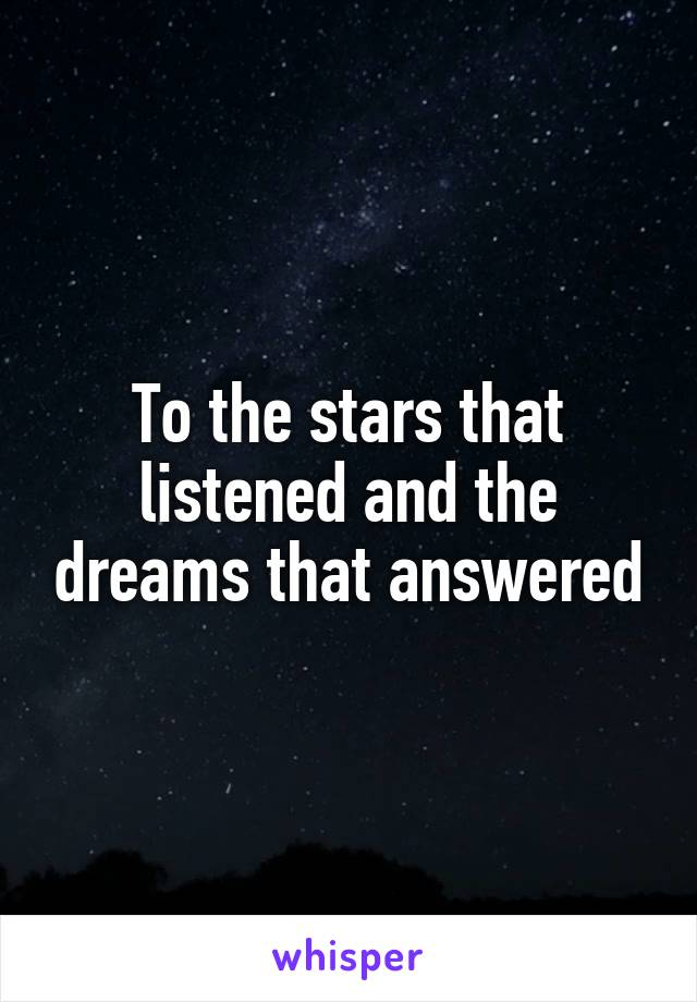 To the stars that listened and the dreams that answered