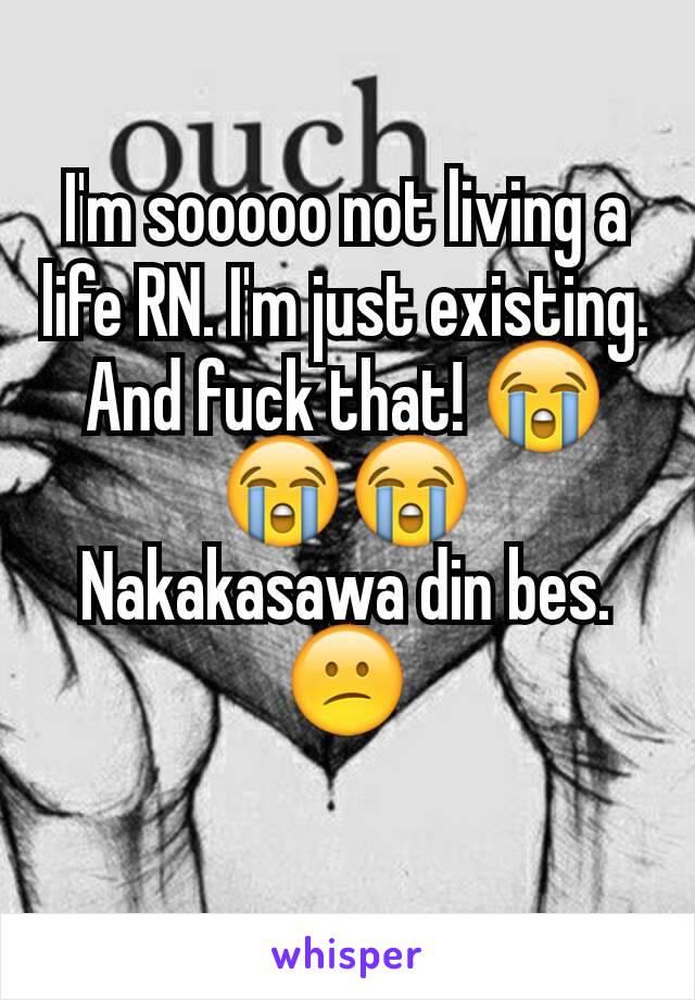 I'm sooooo not living a life RN. I'm just existing. And fuck that! 😭😭😭 Nakakasawa din bes. 😕