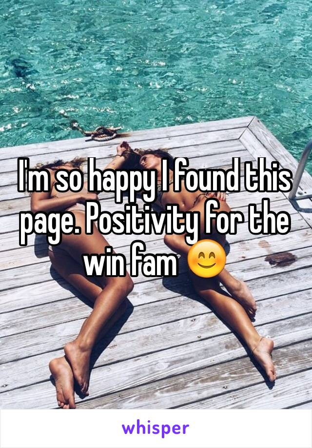 I'm so happy I found this page. Positivity for the win fam 😊