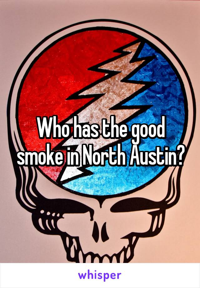 Who has the good smoke in North Austin?