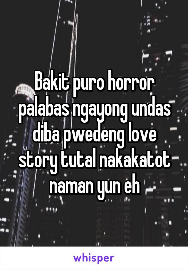 Bakit puro horror palabas ngayong undas diba pwedeng love story tutal nakakatot naman yun eh