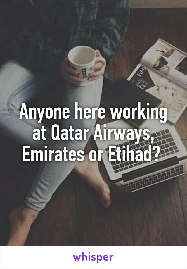 Anyone here working at Qatar Airways, Emirates or Etihad?