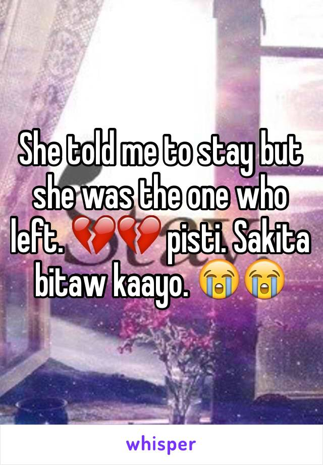 She told me to stay but she was the one who left. 💔💔 pisti. Sakita bitaw kaayo. 😭😭