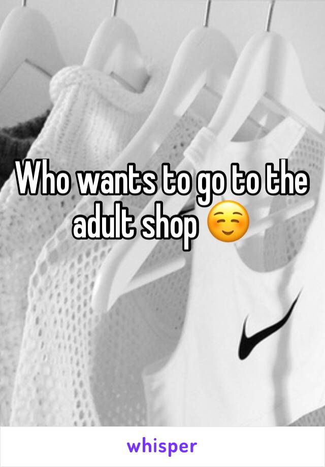 Who wants to go to the adult shop ☺️