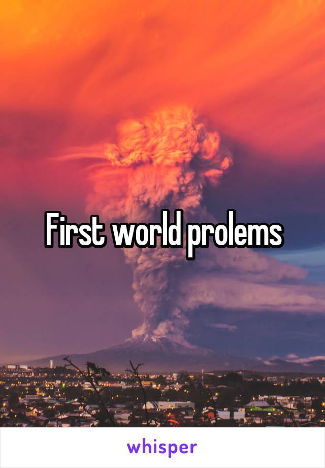First world prolems