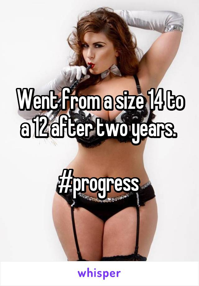 Went from a size 14 to a 12 after two years.   #progress
