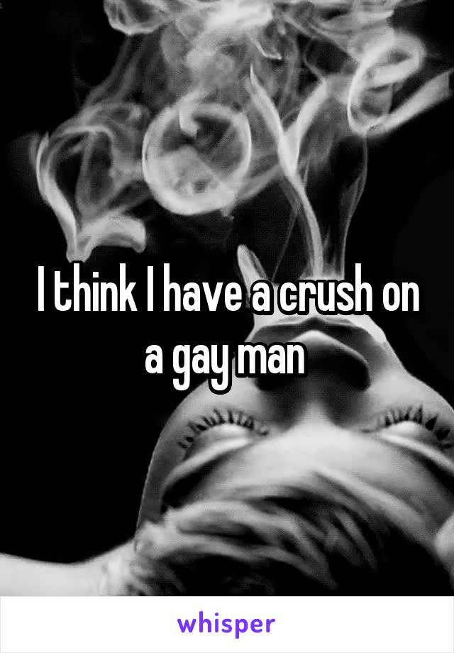 I think I have a crush on a gay man