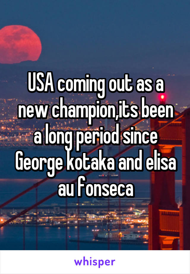 USA coming out as a new champion,its been a long period since George kotaka and elisa au fonseca