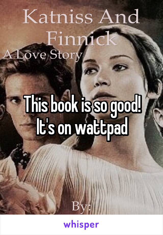 This book is so good! It's on wattpad