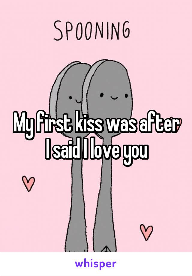 My first kiss was after I said I love you
