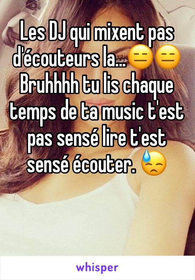 Les DJ qui mixent pas d'écouteurs la...😑😑 Bruhhhh tu lis chaque temps de ta music t'est pas sensé lire t'est sensé écouter. 😓