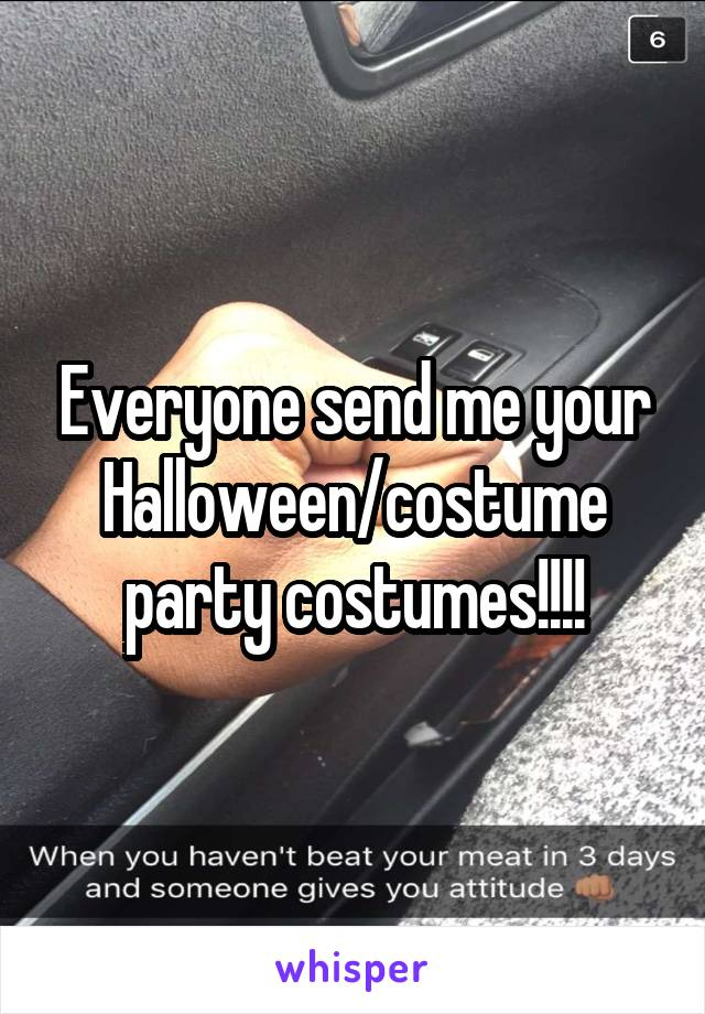 Everyone send me your Halloween/costume party costumes!!!!