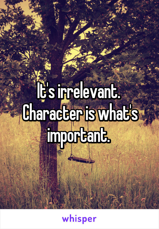 It's irrelevant.  Character is what's important.