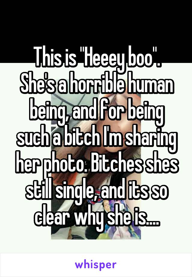 """This is """"Heeey boo"""". She's a horrible human being, and for being such a bitch I'm sharing her photo. Bitches shes still single, and its so clear why she is...."""