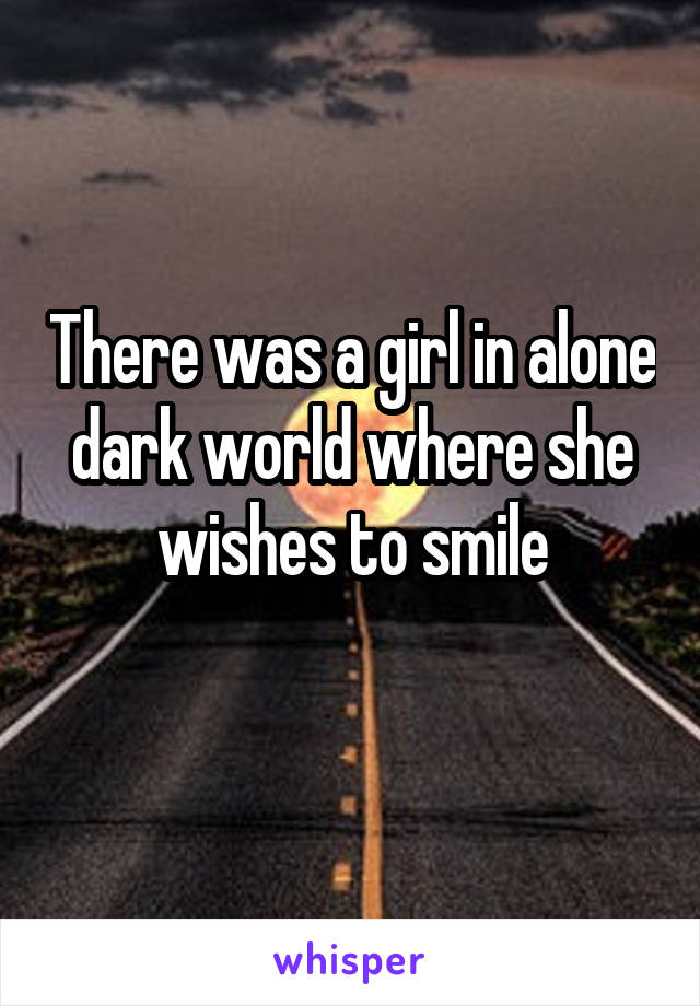 There was a girl in alone dark world where she wishes to smile