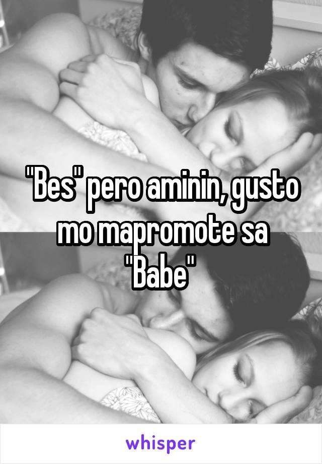 """""""Bes"""" pero aminin, gusto mo mapromote sa """"Babe"""""""